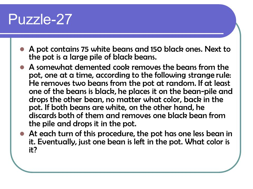 Puzzle-27 A pot contains 75 white beans and 150 black ones. Next to the pot is a large pile of black beans.