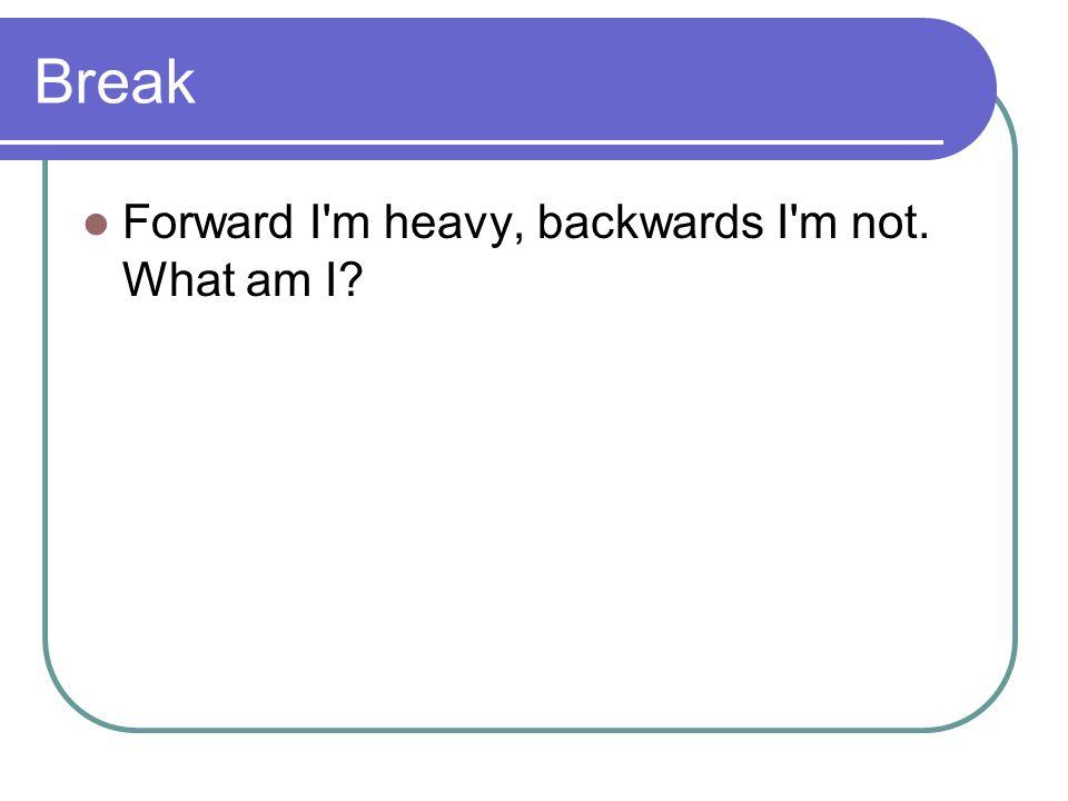 Break Forward I m heavy, backwards I m not. What am I