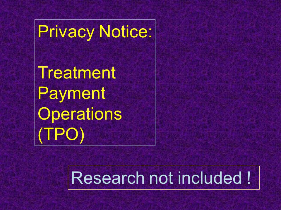 Privacy Notice: Treatment Payment Operations (TPO) Research not included !