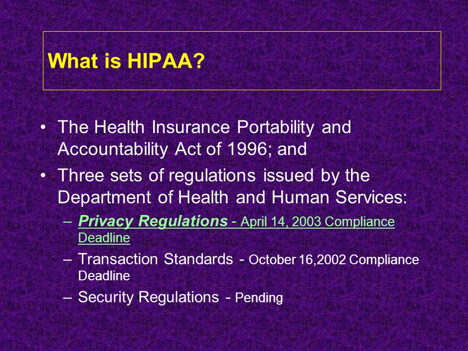 What is HIPAA The Health Insurance Portability and Accountability Act of 1996; and.