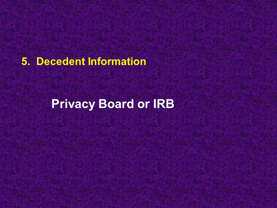 5. Decedent Information Privacy Board or IRB
