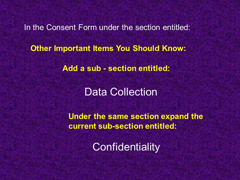 Data Collection In the Consent Form under the section entitled:
