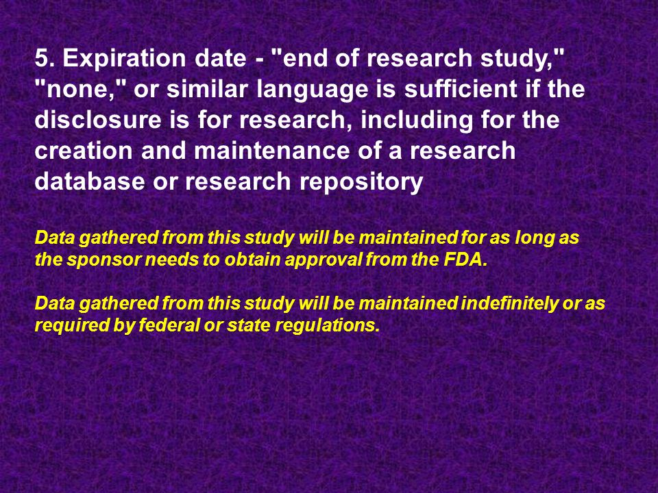 5. Expiration date - end of research study, none, or similar language is sufficient if the disclosure is for research, including for the creation and maintenance of a research database or research repository
