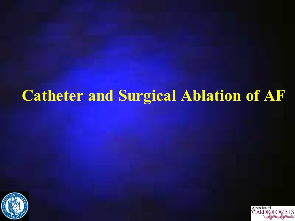 Catheter and Surgical Ablation of AF