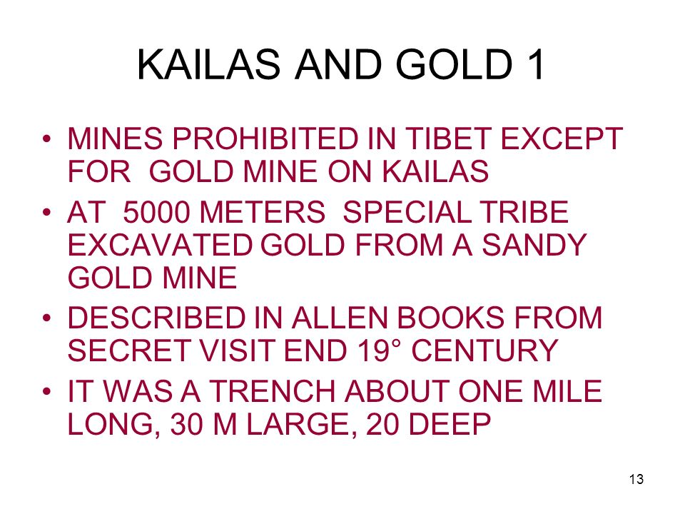 KAILAS AND GOLD 1 MINES PROHIBITED IN TIBET EXCEPT FOR GOLD MINE ON KAILAS. AT 5000 METERS SPECIAL TRIBE EXCAVATED GOLD FROM A SANDY GOLD MINE.