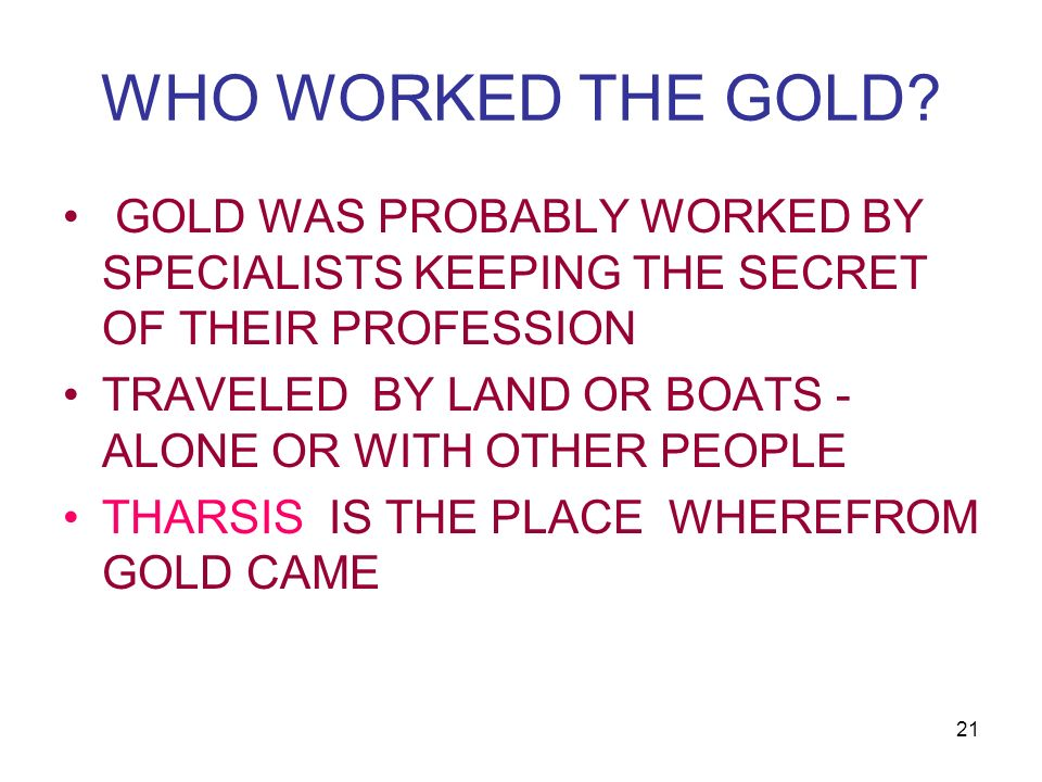 WHO WORKED THE GOLD GOLD WAS PROBABLY WORKED BY SPECIALISTS KEEPING THE SECRET OF THEIR PROFESSION.
