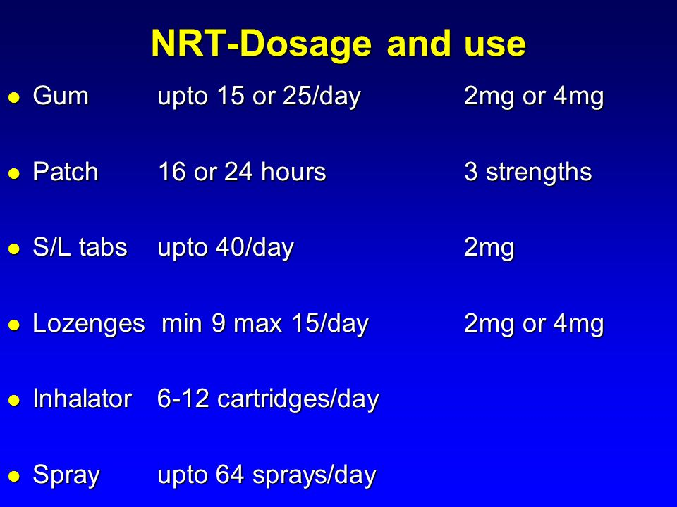 NRT-Dosage and use Gum upto 15 or 25/day 2mg or 4mg