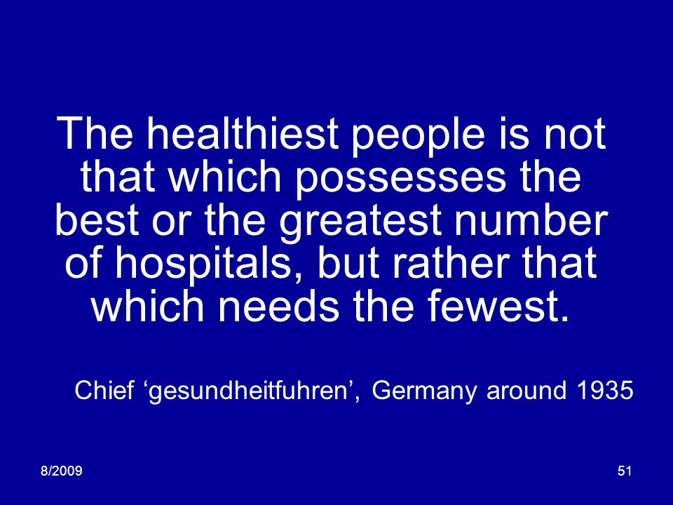 The healthiest people is not that which possesses the best or the greatest number of hospitals, but rather that which needs the fewest.