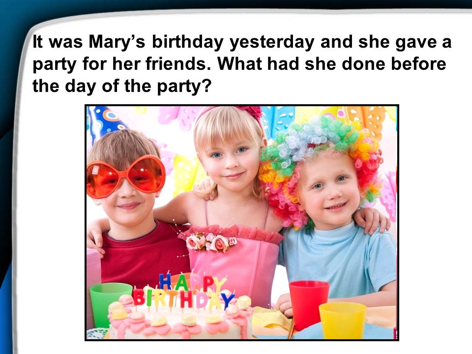 It was Mary's birthday yesterday and she gave a party for her friends