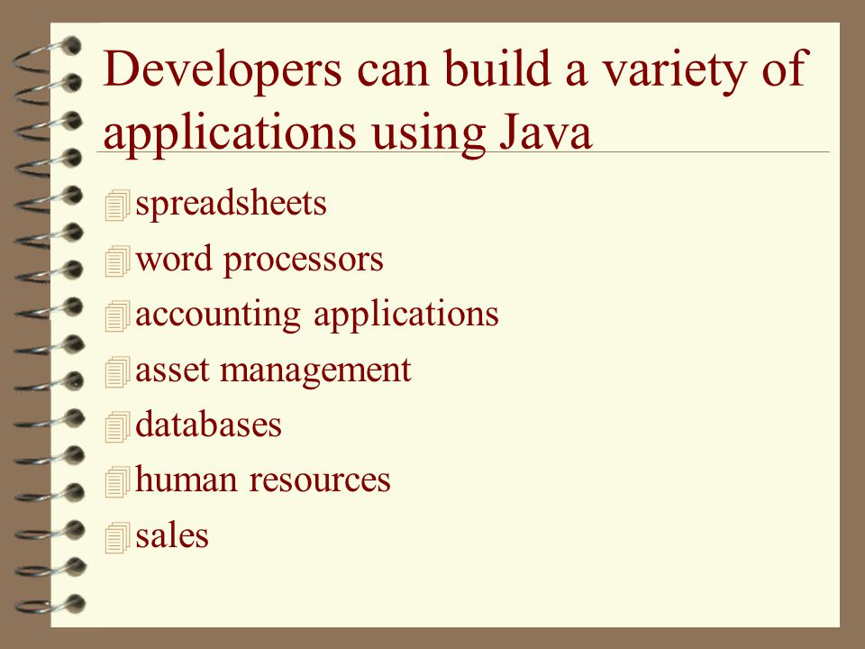 Developers can build a variety of applications using Java