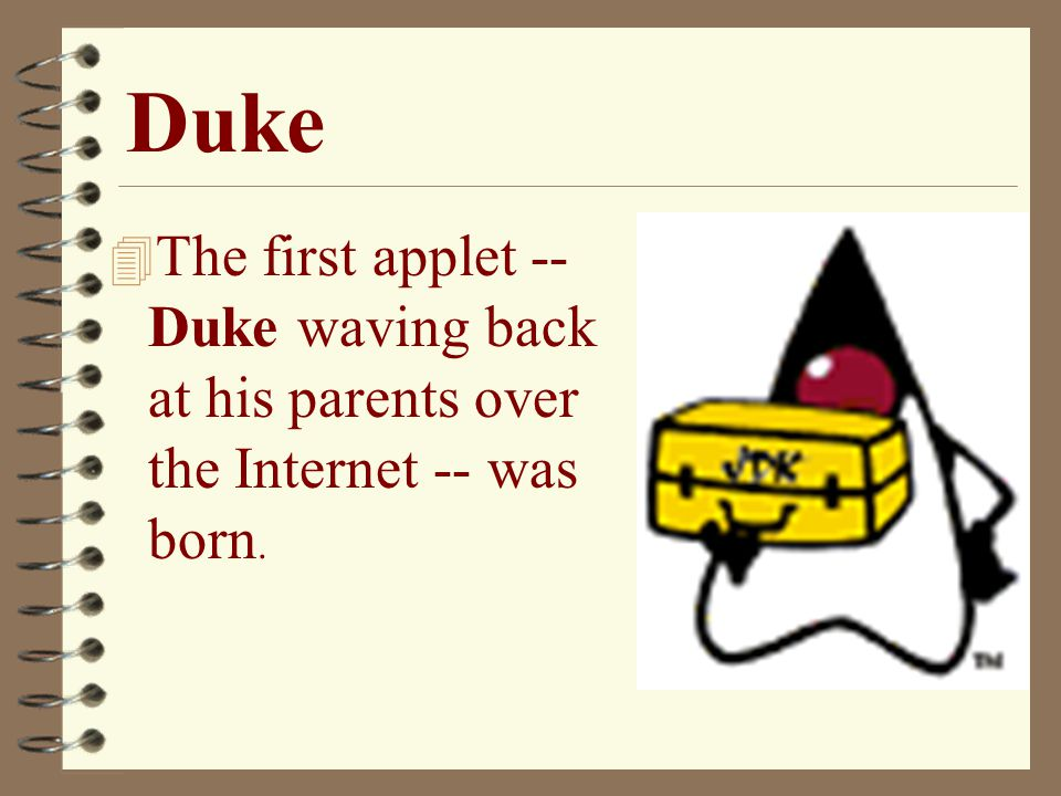 Duke The first applet -- Duke waving back at his parents over the Internet -- was born.