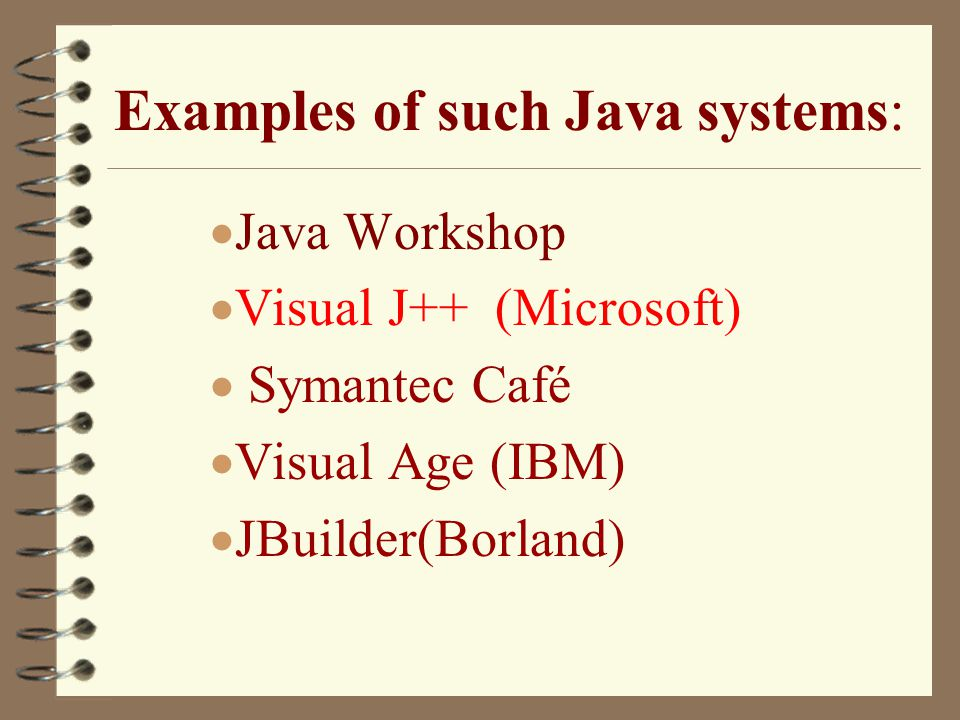 Examples of such Java systems: