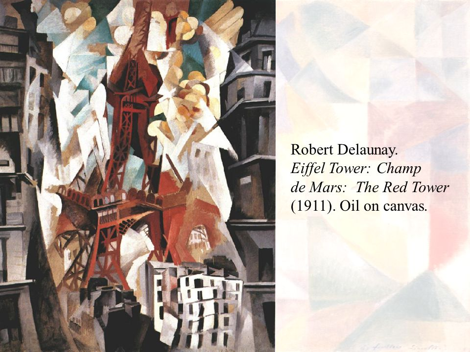 Robert Delaunay. Eiffel Tower: Champ de Mars: The Red Tower (1911). Oil on canvas.