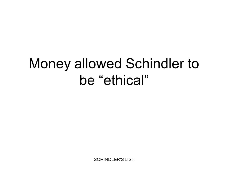 Money allowed Schindler to be ethical