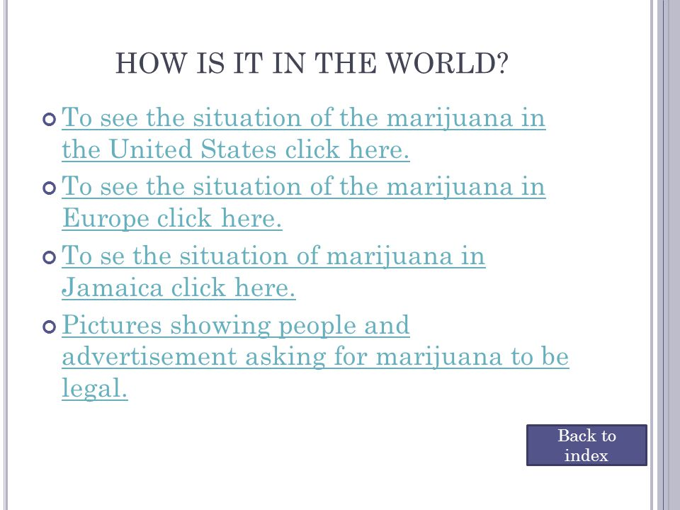 HOW IS IT IN THE WORLD To see the situation of the marijuana in the United States click here.