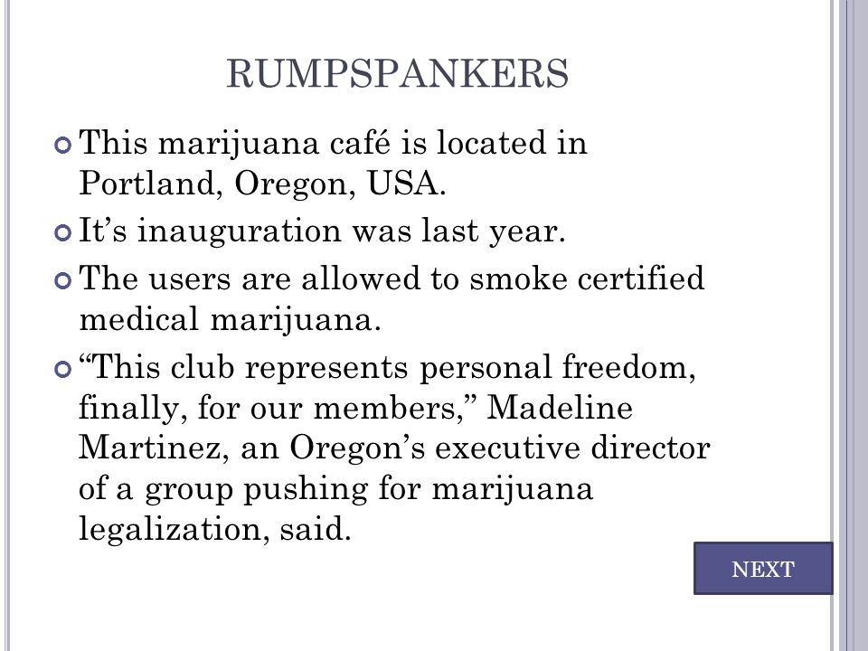 rumpspankers This marijuana café is located in Portland, Oregon, USA.