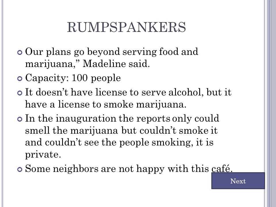 rumpspankers Our plans go beyond serving food and marijuana, Madeline said. Capacity: 100 people.