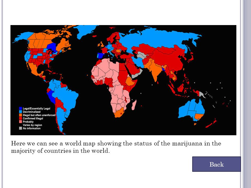 Here we can see a world map showing the status of the marijuana in the majority of countries in the world.