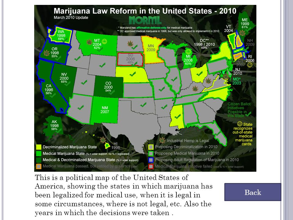 This is a political map of the United States of America, showing the states in which marijuana has been legalized for medical use, when it is legal in some circumstances, where is not legal, etc. Also the years in which the decisions were taken .