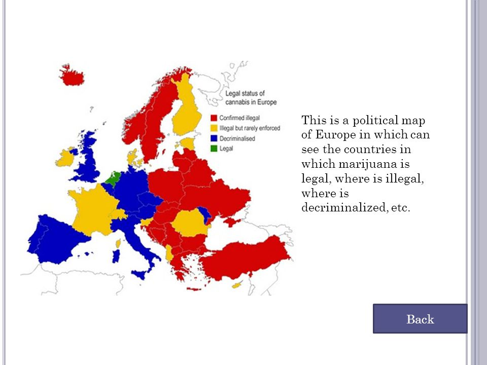 This is a political map of Europe in which can see the countries in which marijuana is legal, where is illegal, where is decriminalized, etc.