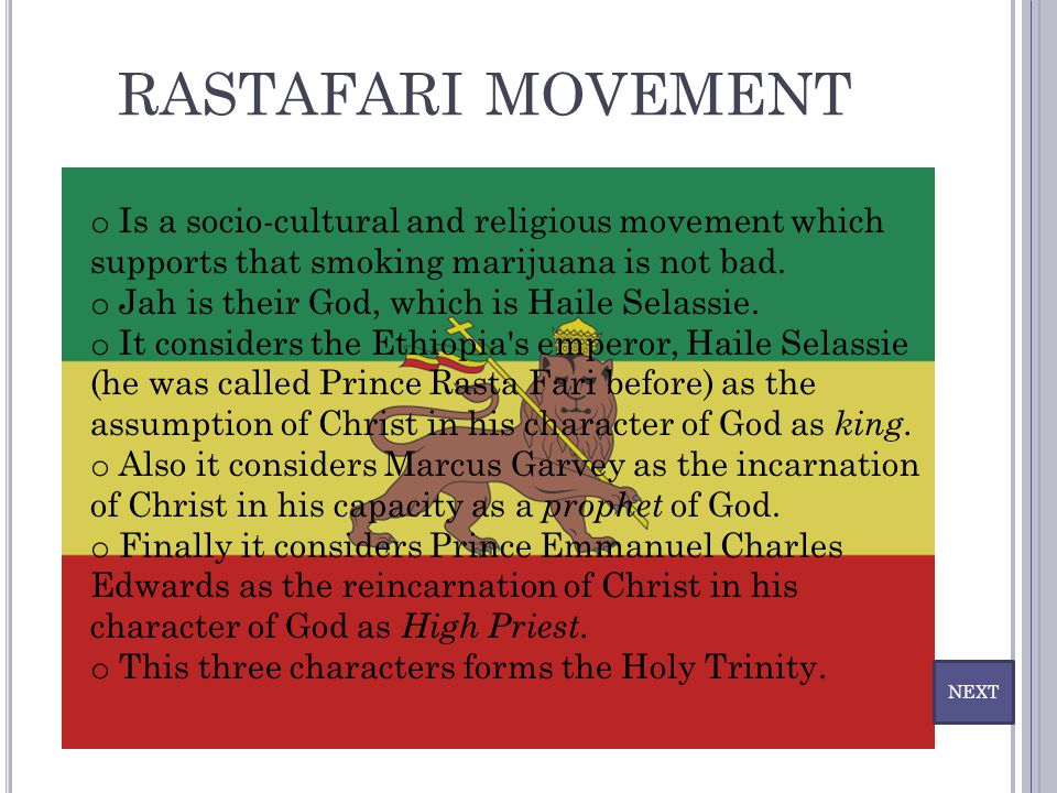 RASTAFARI MOVEMENT Is a socio-cultural and religious movement which supports that smoking marijuana is not bad.