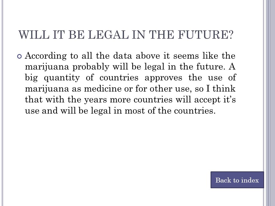 WILL IT BE LEGAL IN THE FUTURE