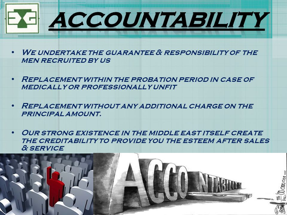 ACCOUNTABILITY We undertake the guarantee & responsibility of the men recruited by us.