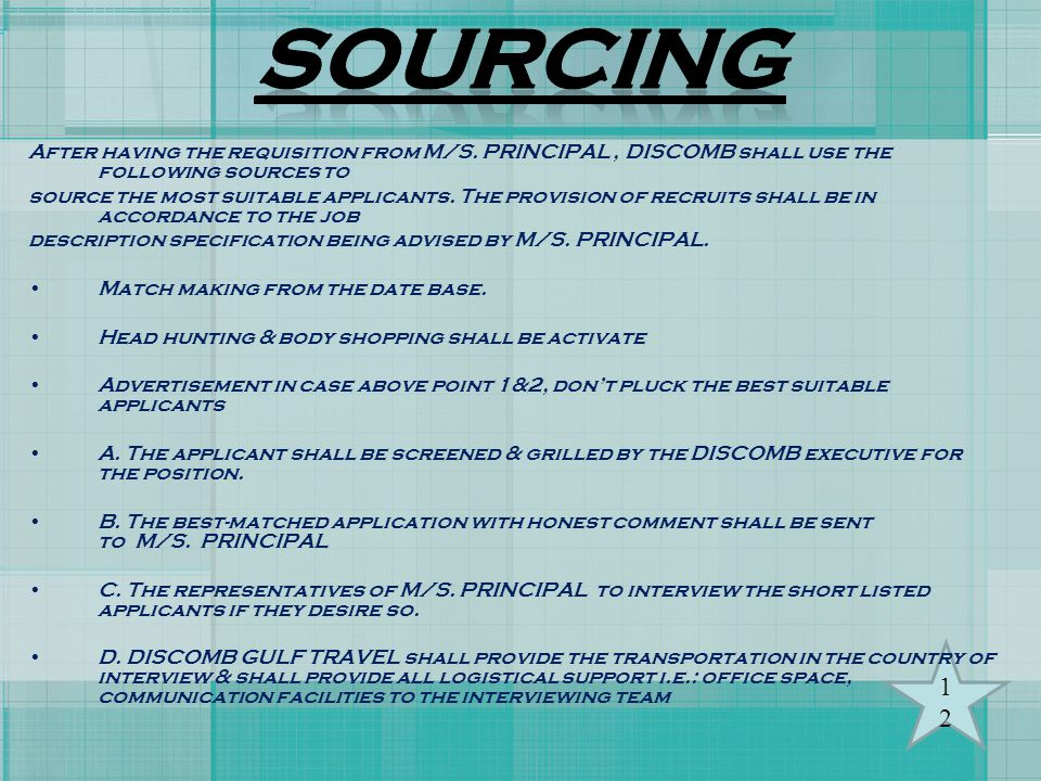 SOURCING After having the requisition from M/S. PRINCIPAL , DISCOMB shall use the following sources to.