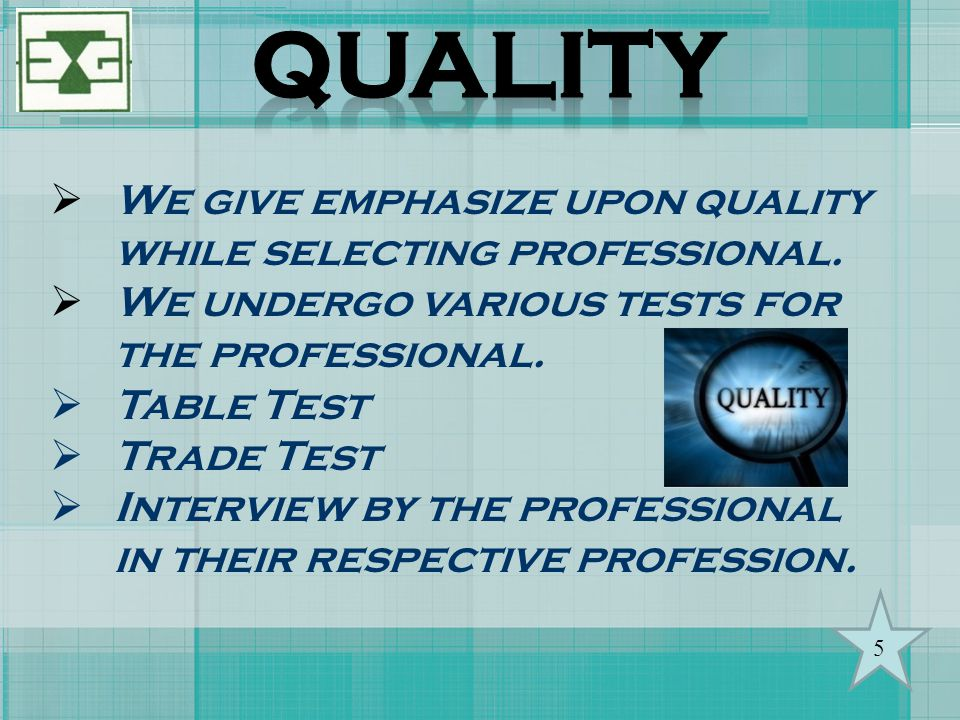 QUALITY We give emphasize upon quality while selecting professional.
