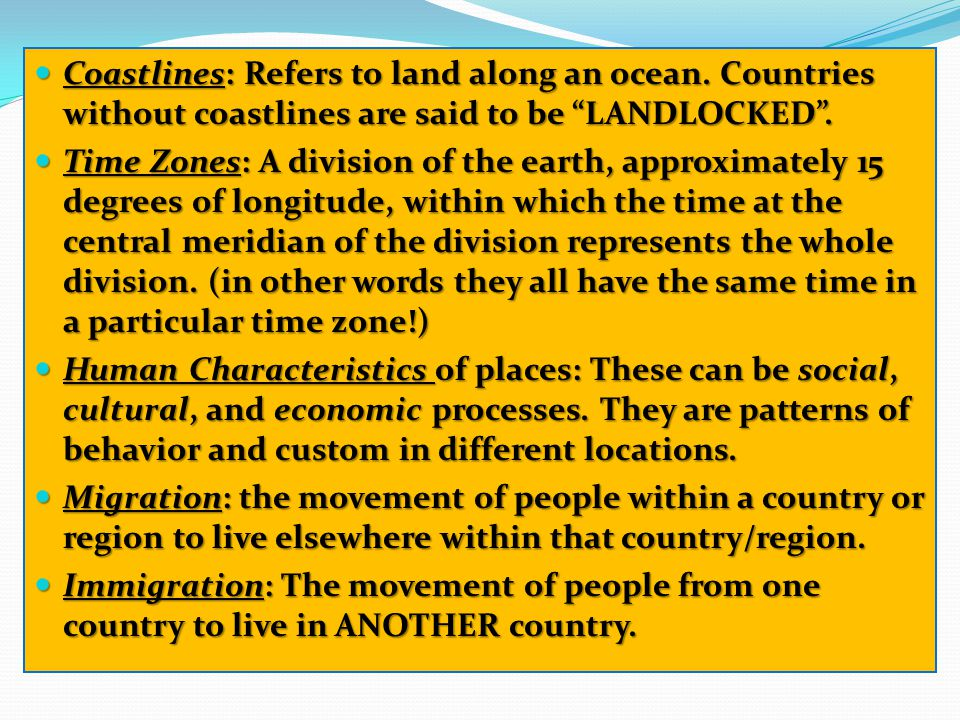 Coastlines: Refers to land along an ocean