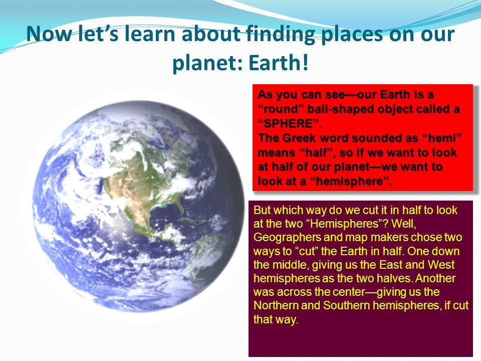Now let's learn about finding places on our planet: Earth!