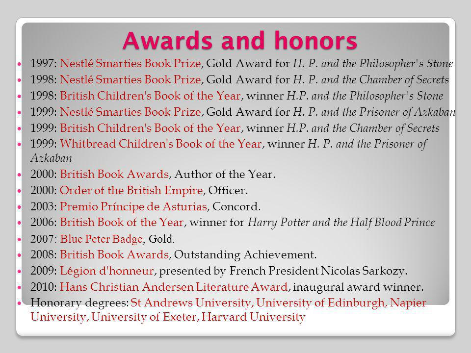 Awards and honors 1997: Nestlé Smarties Book Prize, Gold Award for H. P. and the Philosopher s Stone.