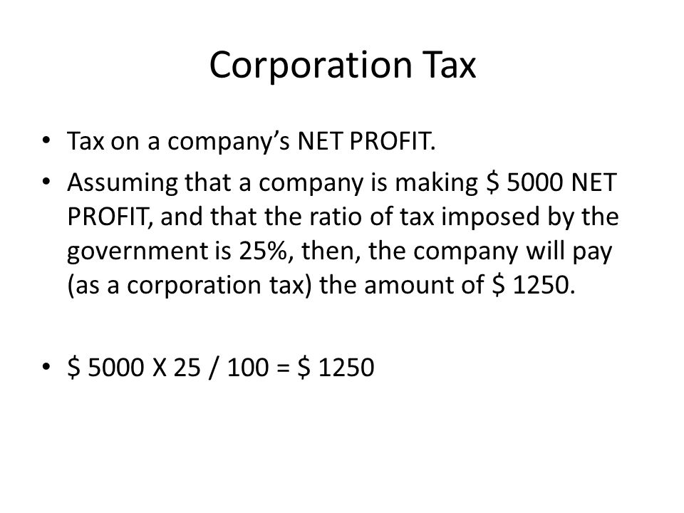 Corporation Tax Tax on a company's NET PROFIT.