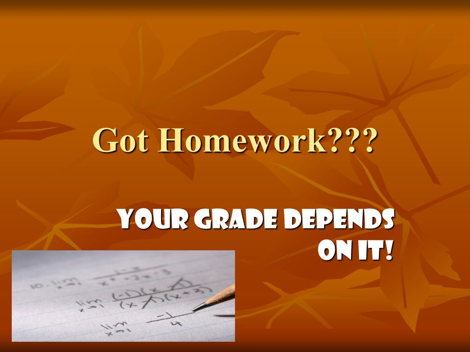 Your grade depends on it!