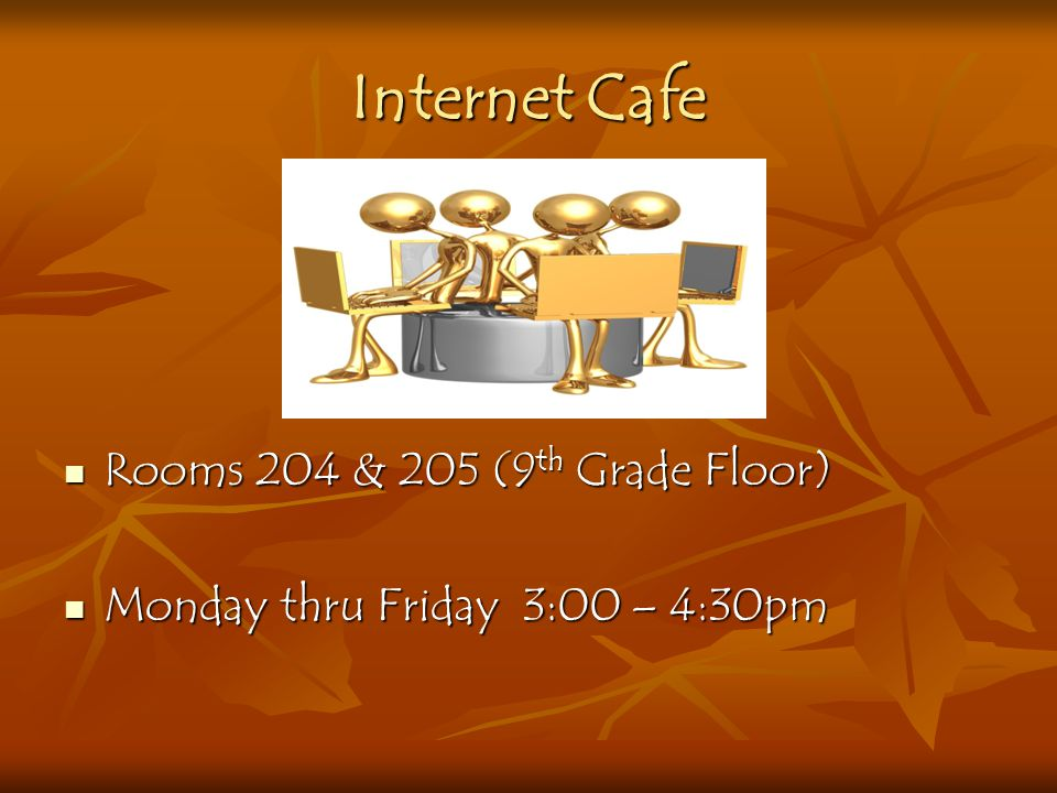 Internet Cafe Rooms 204 & 205 (9th Grade Floor)