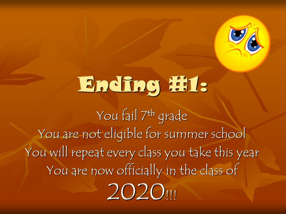 Ending #1: You fail 7th grade You are not eligible for summer school