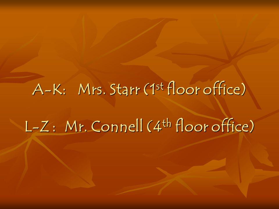 A-K: Mrs. Starr (1st floor office) L-Z. : Mr