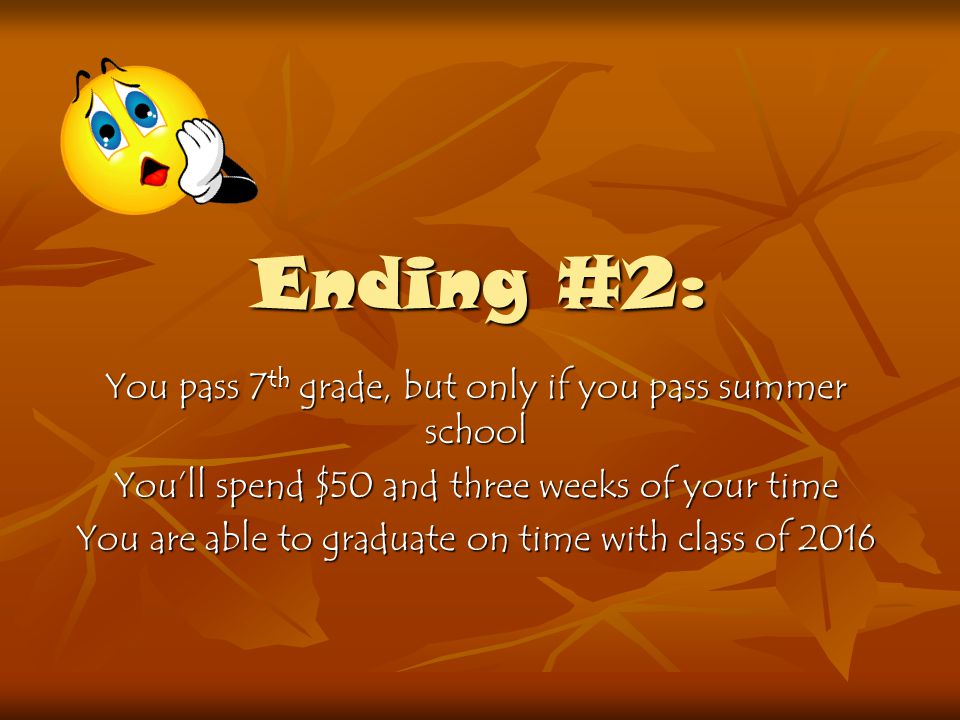 Ending #2: You pass 7th grade, but only if you pass summer school