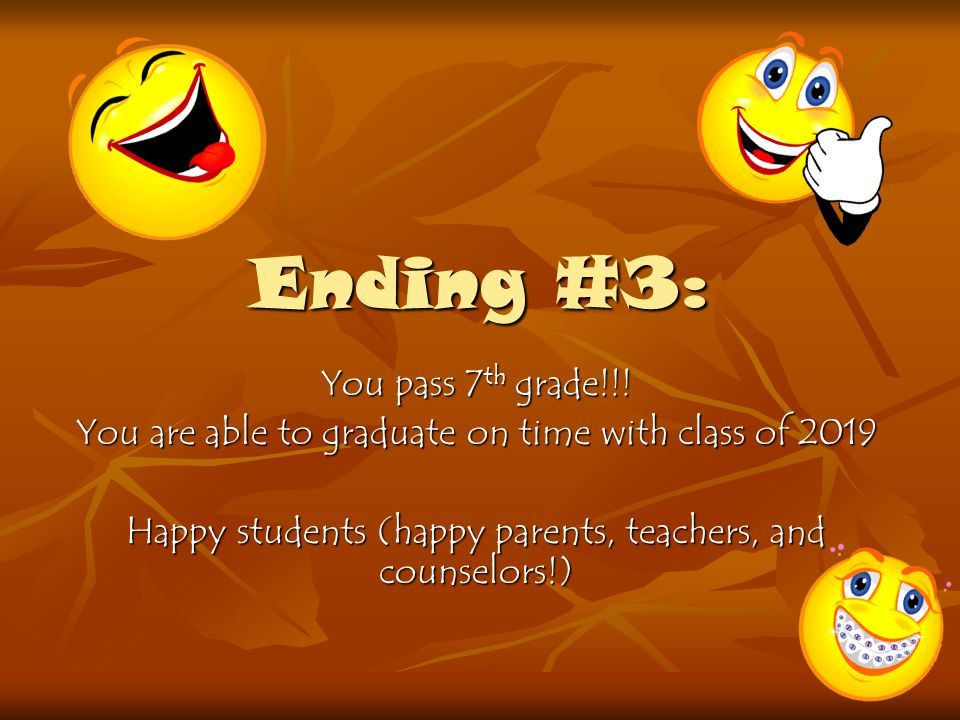Ending #3: You pass 7th grade!!!