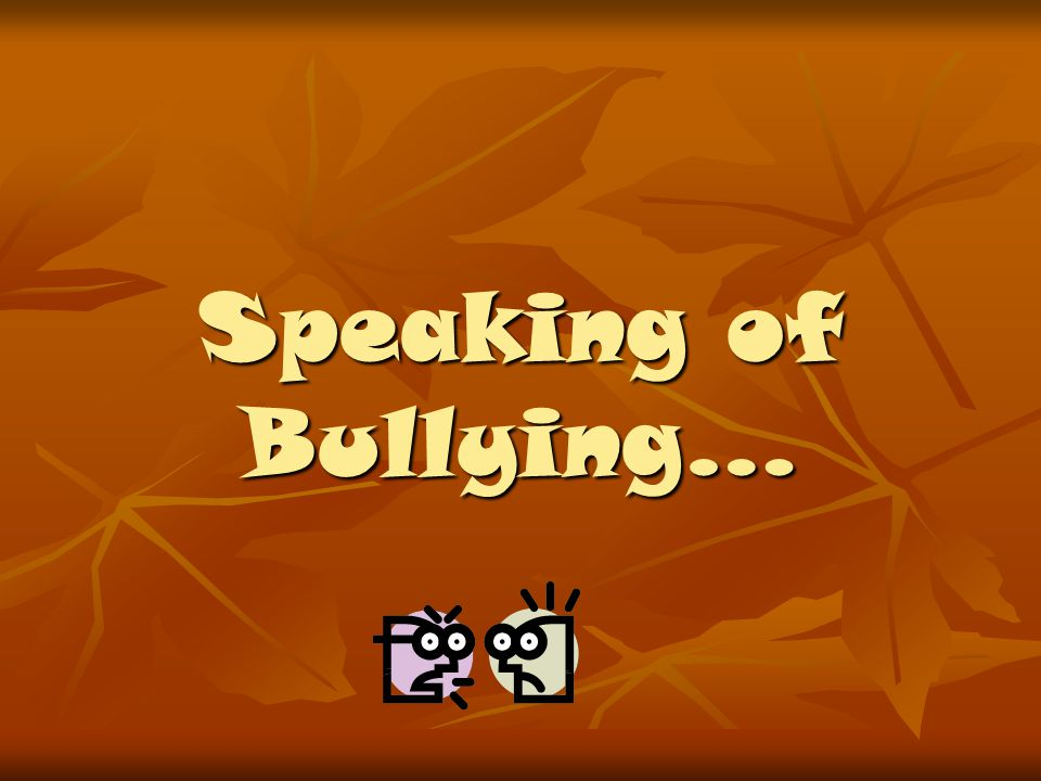Speaking of Bullying…