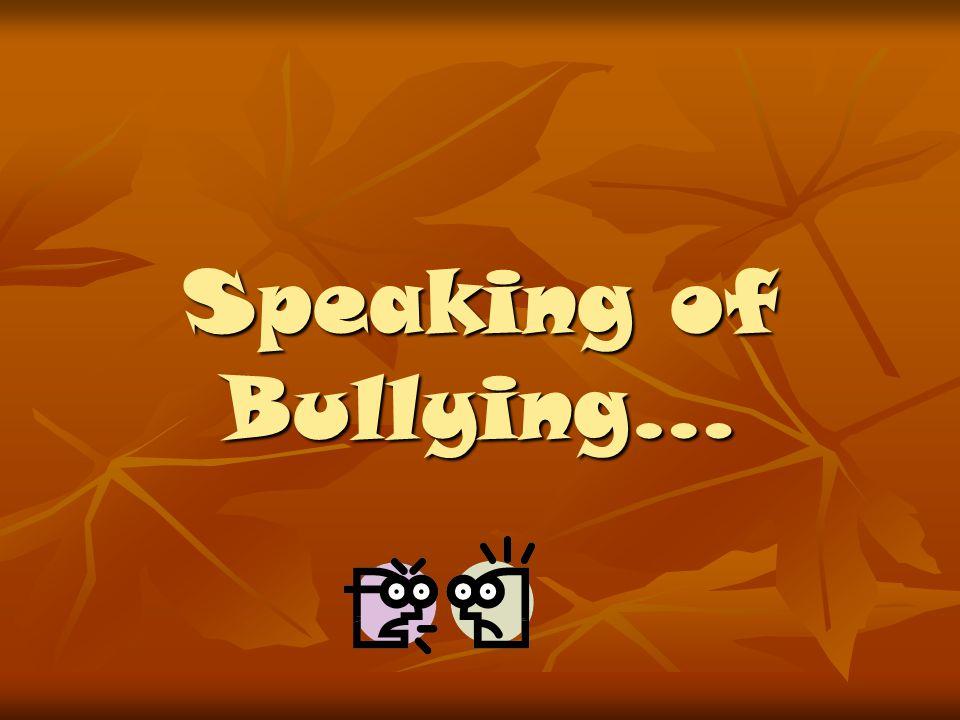 Speaking of Bullying…