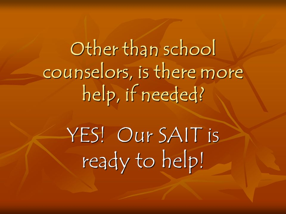 Other than school counselors, is there more help, if needed