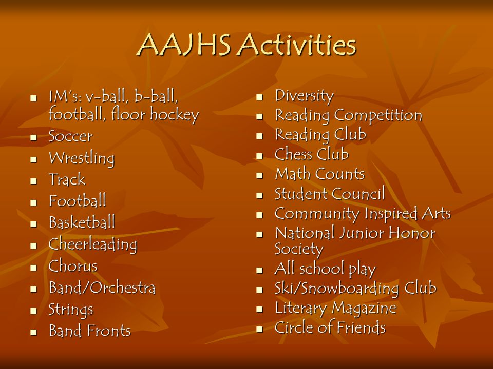 AAJHS Activities IM's: v-ball, b-ball, football, floor hockey Soccer