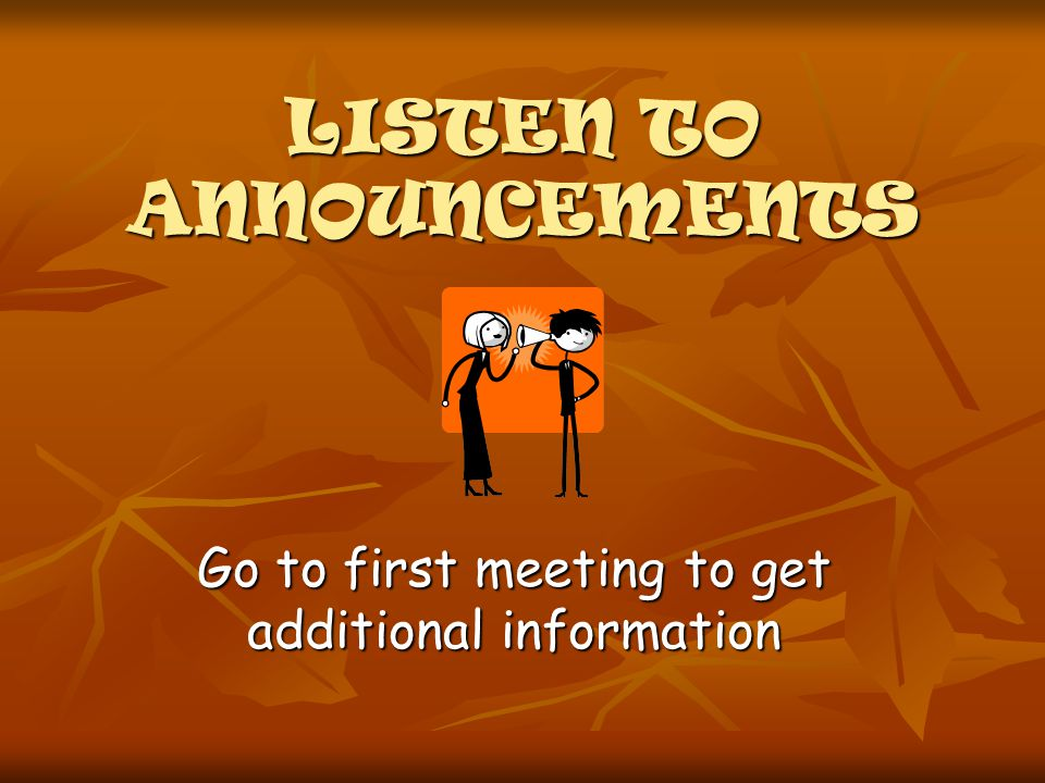 LISTEN TO ANNOUNCEMENTS