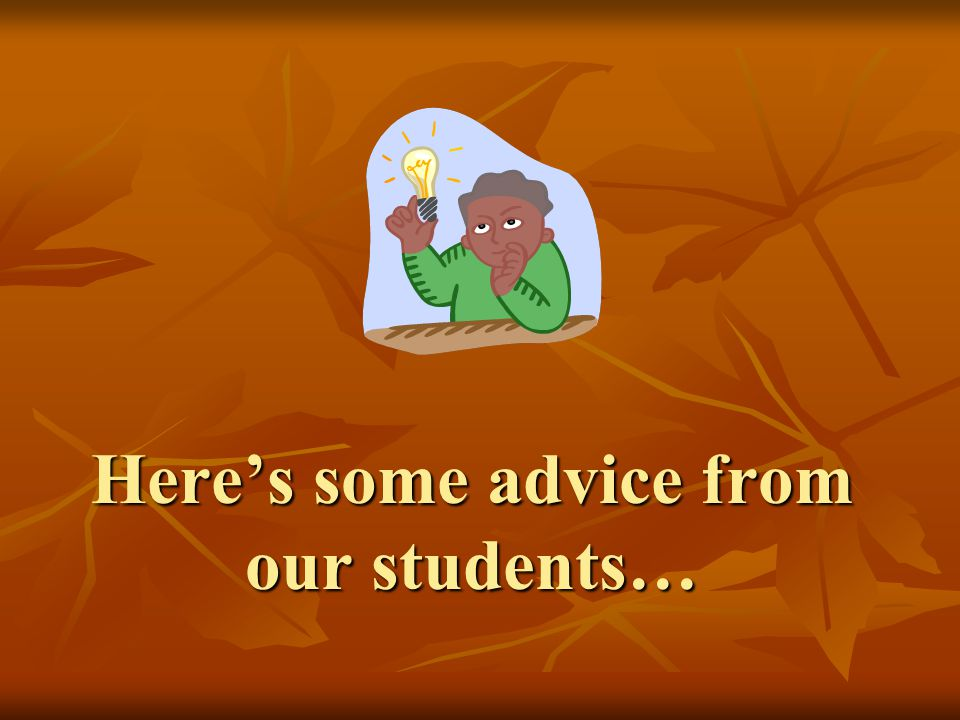 Here's some advice from our students…