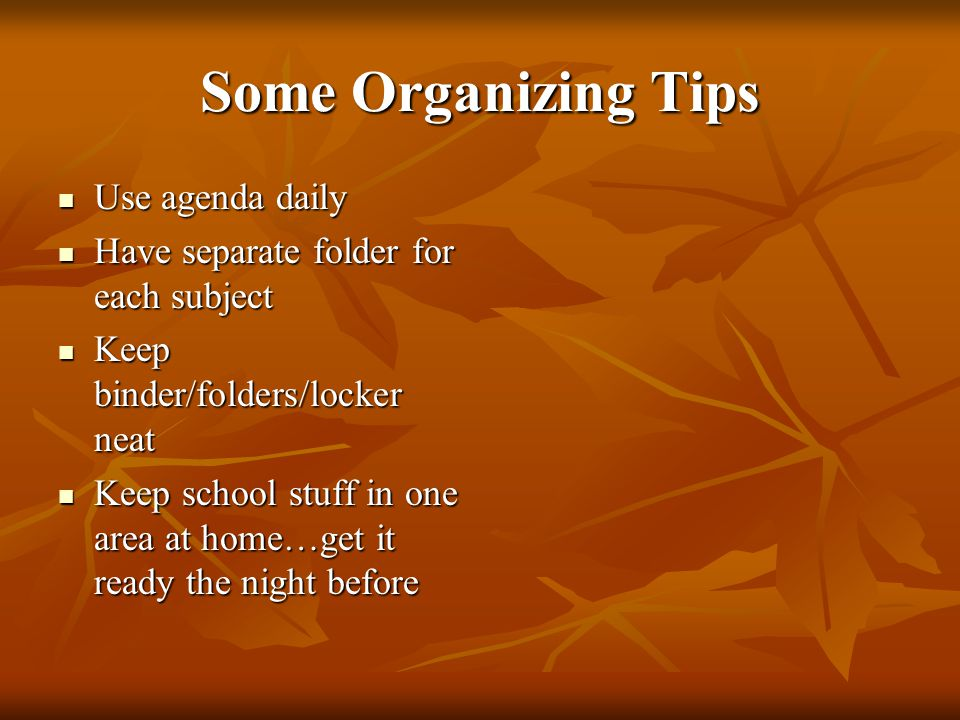 Some Organizing Tips Use agenda daily