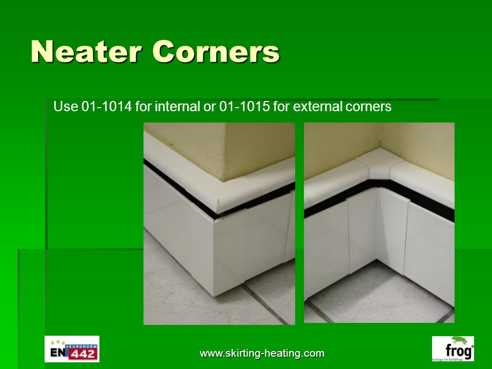 Neater Corners Use 01-1014 for internal or 01-1015 for external corners www.skirting-heating.com