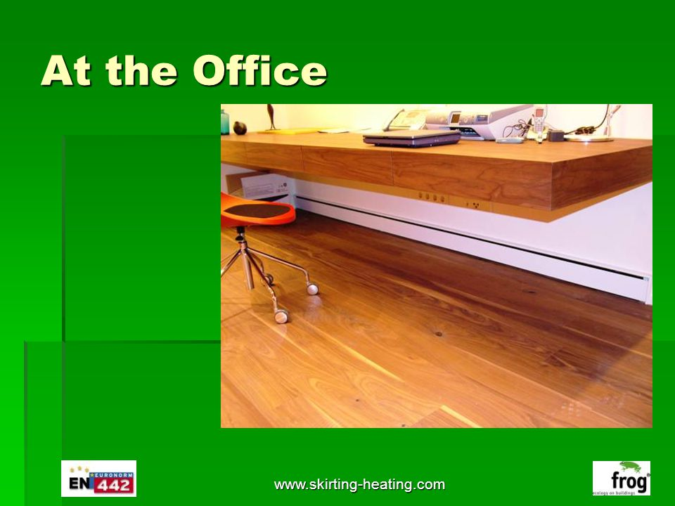 At the Office www.skirting-heating.com