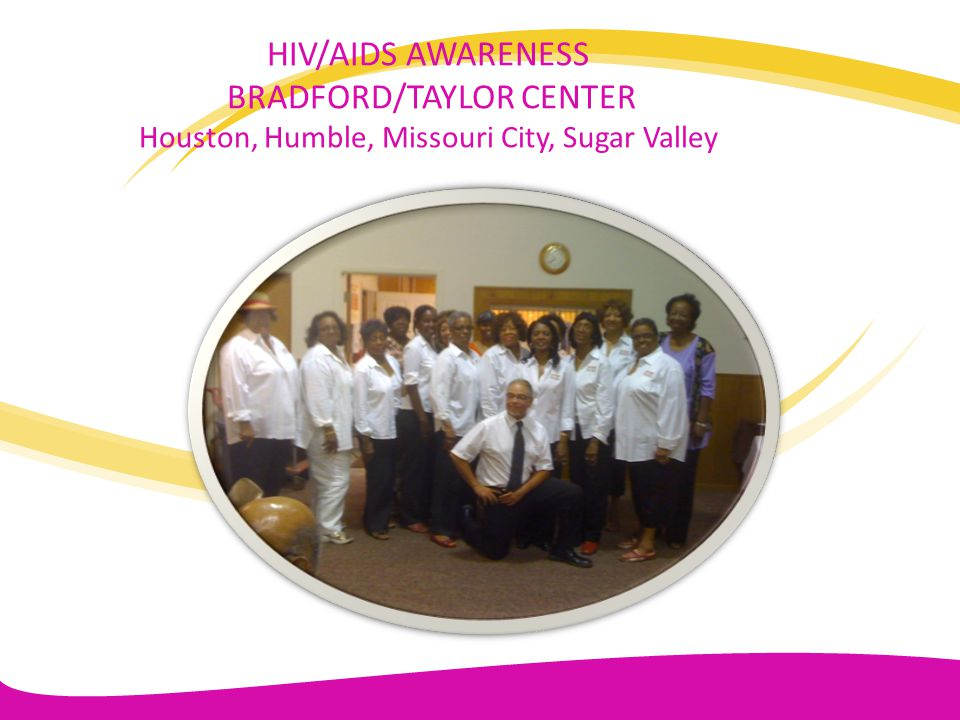 HIV/AIDS AWARENESS BRADFORD/TAYLOR CENTER Houston, Humble, Missouri City, Sugar Valley