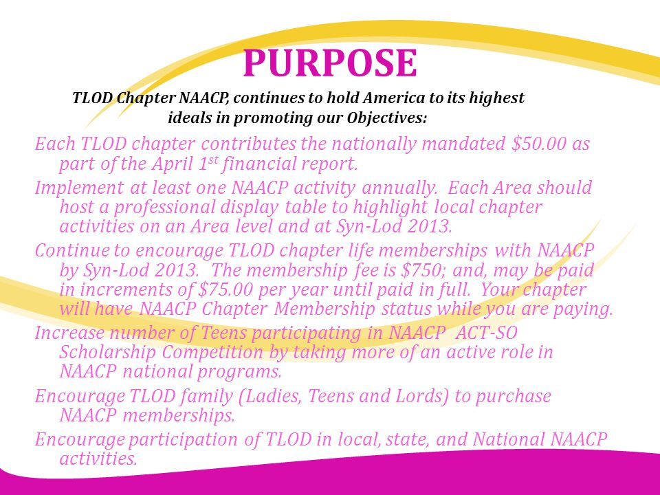 PURPOSE TLOD Chapter NAACP, continues to hold America to its highest ideals in promoting our Objectives: